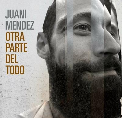 JUANI MENDEZ presenta su segundo disco, OTRA PARTE DEL TODO