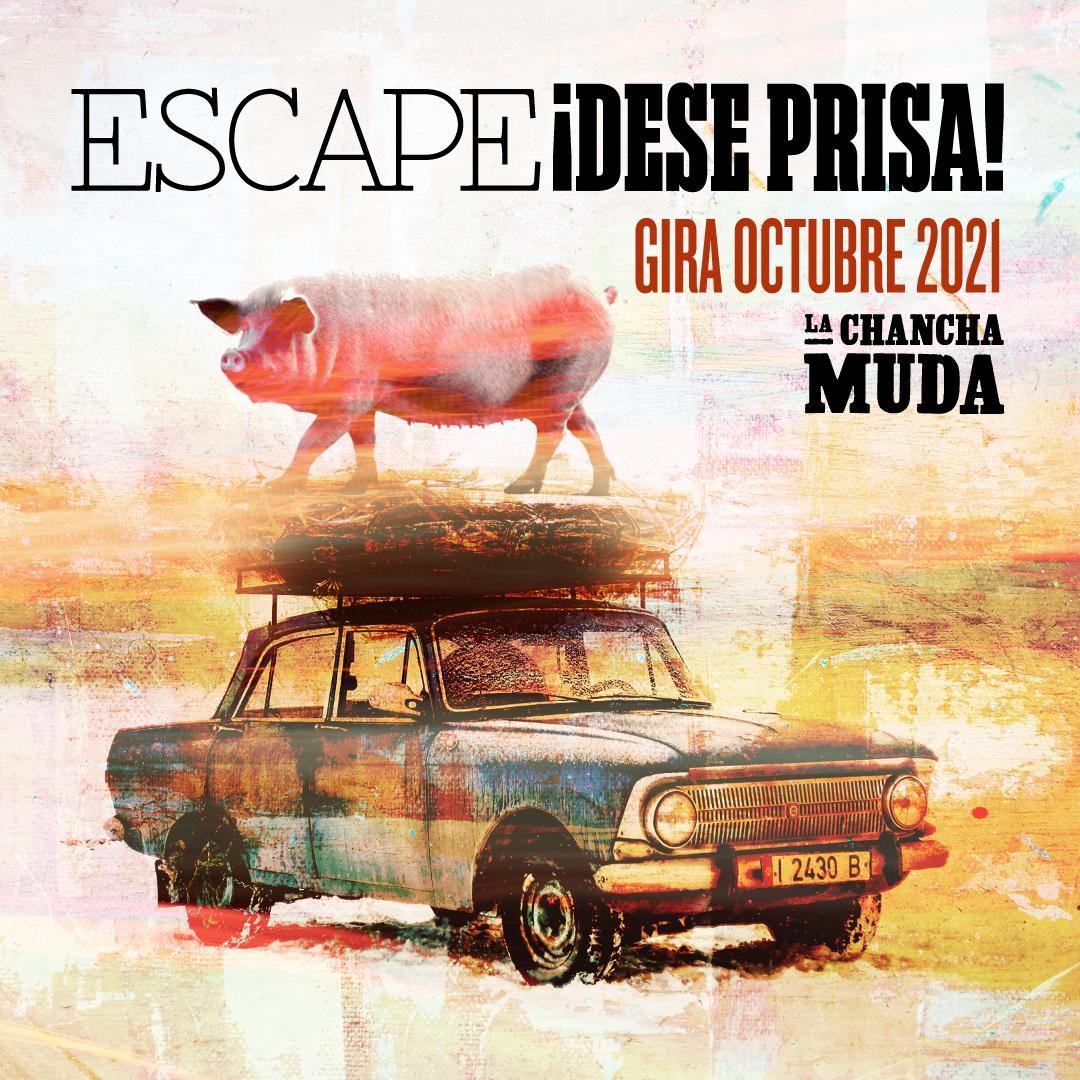 La Chancha Muda. Gira octubre- ¡Escape, dese prisa!