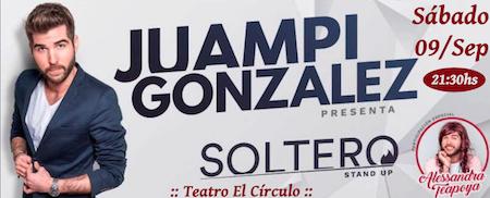 """JUAMPI GONZALEZ ¡ Por primera vez en el majestuoso Teatro El Círculo presenta su exitoso show """"Soltero"""" !"""